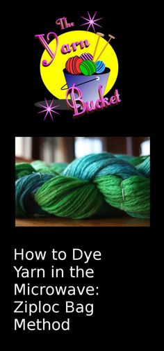 How to Dye Yarn in the Microwave: The Ziploc Bag Method - The Yarn Bucket