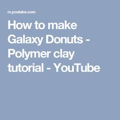How to make Galaxy Donuts - Polymer clay tutorial - YouTube
