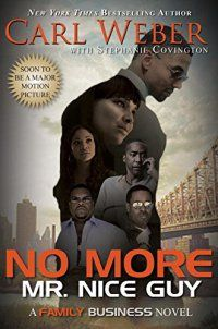"Read ""No More Mr. Nice Guy A Family Business Novel"" by Carl Weber available from Rakuten Kobo. Ripped from the pages of his New York Times bestselling Family Business series, Carl Weber brings you No More Mr. Nice G. I Love Books, New Books, Good Books, Books To Read, Mr Nice Guy, A Good Man, African American Books, By Any Means Necessary, I Love Reading"