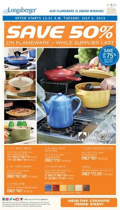 Save 50% on Flameware! This is a sale you won't want to miss! Longaberger Flameware is the healthiest cookware for your family! Handcrafted with 100 percent natural, non-reactive ceramics, so your family tastes nothing but the food you've lovingly prepared. No PFOAs (Perfluorooctanoic acid, used to make non-stick cookware), lead, aluminum and heavy metals. Vitrified Plus! Designed for use on stovetop, grill, broiler, dishwasher, microwave, fridge, freezer and tabletop.