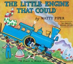 The Little Engine That Could ... Great Message for kids to remain optimistic and have a can do attitude.