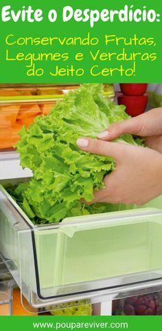 Como Conservar Frutas, Verduras e Legumes Corretamente: Evite o Desperdício! | Poupar e Viver Vegetarian Recipes, Healthy Recipes, Detox Drinks, Health Diet, Lettuce, Food Hacks, Cooking Tips, Healthy Living, Easy Meals