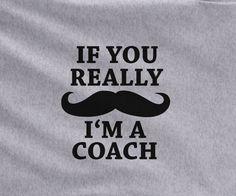 Copy of Gray Custom 1 Color If you mustache I'm a Coach Baseball Basketball Football Fan Tee Tshirt T-Shirt