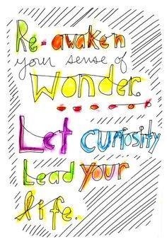 Reawaken your sense of wonder. Let curiosity lead your life. * #wonder, #curiosity