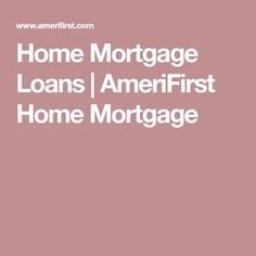 Home Mortgage Loans | AmeriFirst Home Mortgage