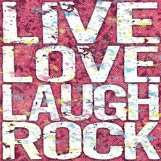Live Love Laugh Rock  Click to buy this great poster for your teen daughter ... or yourself!