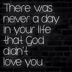 God loves u everyday.