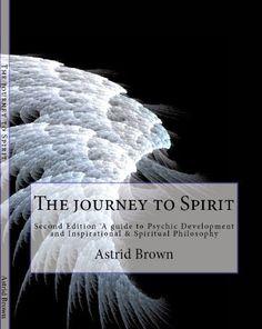 The journey to Spirit by Astrid Brown, http://www.amazon.com/dp/B007QFWWDU/ref=cm_sw_r_pi_dp_1bU.pb1XM6B49