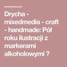 Drycha - mixedmedia - craft - handmade: Pół roku ilustracji z markerami alkoholowymi 💙