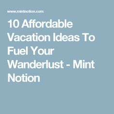 10 Affordable Vacation Ideas To Fuel Your Wanderlust - Mint Notion