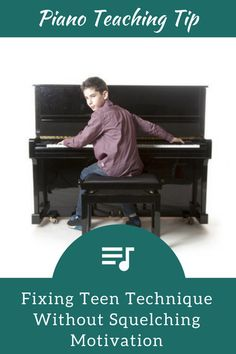 A Piano Teacher's Guide To Fixing Teen Technique… Without Squelching Motivation | Teach Piano Today