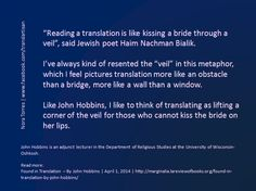 """""""Translating as lifting a corner of the veil for those who cannot kiss the bride on her lips"""" —John Hobbins 