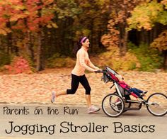 How to Run with your Baby: Jogging Stroller Basics:   http://running.answers.com/gear/parents-on-the-run-jogging-stroller-basics
