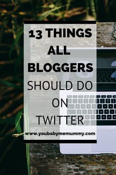 13 things all bloggers should do on twitter