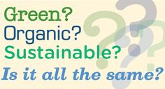 Green, Organic, Sustainable - All the Same?