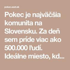 Pokec je najväčšia komunita na Slovensku. Za deň sem príde viac ako 500.000 ľudí. Ideálne miesto, kde sa zoznámiť s novými ľuďmi alebo sa porozprávať so svojimi priateľmi. Math Equations