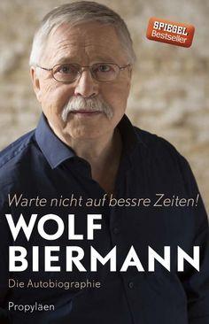 """""""Die Wirklichkeit ist immer noch phantastischer als alle Phantasie. """" Wolf Biermann (geb. 15.11.1936)"""