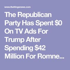 The Republican Party Has Spent $0 On TV Ads For Trump After Spending $42 Million For Romney In 2012 - The Fringe News