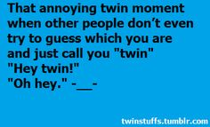 twin stuffs! so true! Oh  yes can relate to this......www.twinsgiftcompany.co.uk