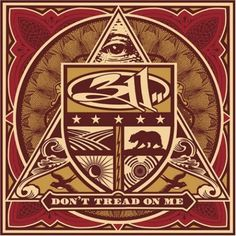 311 - Don't Tread On Me album cover.  (protecting art from greed?)   I'm posting this in my religious images board because these images seem to  represent the false worship of the American dollar, or possibly the band fighting to protect it's true fans from those who worship money above art.