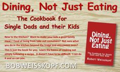 Dining, Not Just Eating - Perfect for anyone new to the kitchen.  Available as e-book or paperback and priced from FREE to $10.99.  Look for it here http://amzn.to/2vTL8Ht or here https://bobweisskopf.com/shop-for-my-books/