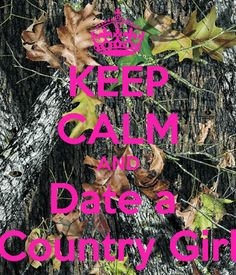KEEP CALM AND Date a Country Girl      tjn