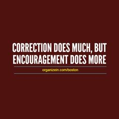 """CORRECTION DOES MUCH, BUT ENCOURAGEMENT DOES MORE"" #Correction #Encouragement #Failure #Life"