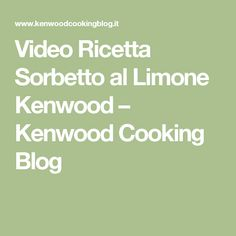 Video Ricetta Sorbetto al Limone Kenwood – Kenwood Cooking Blog