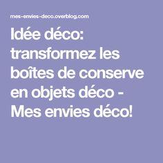 Idée déco: transformez les boîtes de conserve en objets déco - Mes envies déco!