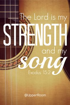 The Lord is my strength and my song; he has become my salvation. Exodus 15:2