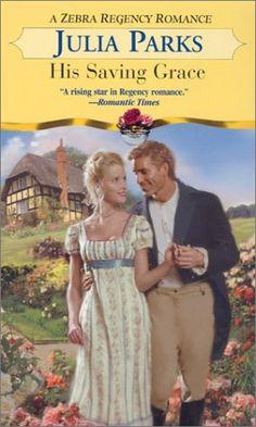 His Saving Grace (Zebra Regency Romance) by Julia Parks http://www.amazon.com/dp/0821773208/ref=cm_sw_r_pi_dp_t8Fzub1DT1JEX
