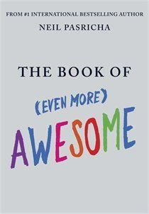 The Book of (Even More) Awesome ~ Neil Pasricha. in hardcover