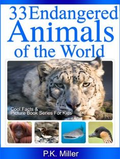 33 Endangered Animals of the World (Cool Facts and Picture Book Series for Kids) by P.K. Miller, http://www.amazon.com/dp/B00C3MDJ6U/ref=cm_sw_r_pi_dp_56Lgub0KK8BKE