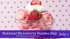Strawberry Sundae Day is July List Of National Days, National Holidays, Recipe For I Don't Know, My Recipes, Holiday Recipes, Wacky Holidays, Strawberry Sundae, National Day Calendar, Cooking Websites