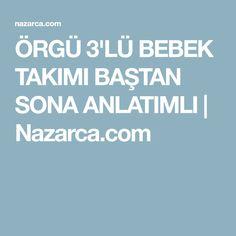 ÖRGÜ 3'LÜ BEBEK TAKIMI BAŞTAN SONA ANLATIMLI | Nazarca.com