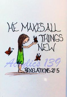 """""""I am making all things new."""" Revelations 21:5 (Scripture doodle of encouragement)"""