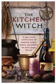 The Kitchen Witch: A Year-round Witch's Brew of Seasonal Recipes, Lotions and Potions for Every Pagan Festival - - #witchcraft #pagan #wicca