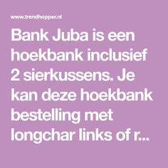Bank Juba is een hoekbank inclusief 2 sierkussens. Je kan deze hoekbank bestelling met longchar links of rechts. Deze hoekbank wordt geleverd in stof Mem, je kunt kiezen uit 1 van de 7 kleuren.