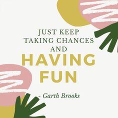 """Just keep taking chances and having fun. Taking Chances, Garth Brooks, Social Marketing, Digital Media, Healthy Tips, Have Fun, Success, Motivation, Feelings"