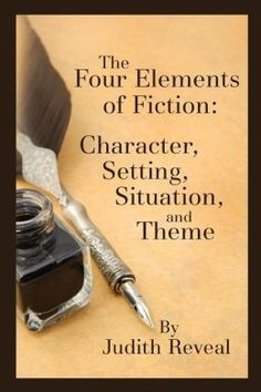 The Four Elements Of Fiction A Writers Guide To Character Setting Situation