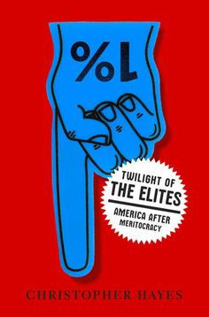 Twilight of the Elites: The Crisis of Authority in American Life by Christopher L. Hayes