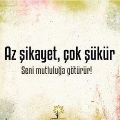 Az şikayet, çok şükür. Seni mutluluğa götürür... Good Sentences, Love And Respect, Nirvana, Evolution, Psychology, Islam, Ale, Words, Quotes