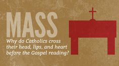 Why Do Catholics Cross Their Head, Lips, and Heart at Mass?