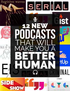 "Not sure that these podcasts will actually ""make you a better human"" - but they certainly are entertaining. Forget television - listen to a podcast! 12 New Podcasts That Will Make You A Better Human"