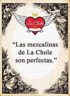"""""""Las mezcalinas de La Chole son perfectas."""""""