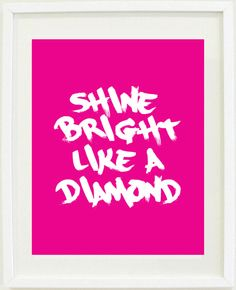 """Shine bright like a diamond"" wall print $15"