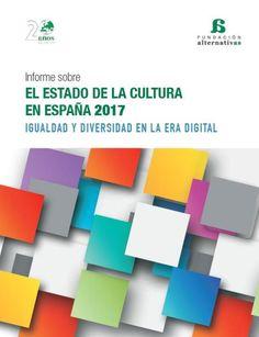 Informe sobre el estado de la cultura en España: igualdad y diversidad en la era digital [Ice-2017]. Madrid: Fundación Alternativas, Observatorio de Cultura y Comunicación, 2017, 213 p.