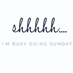 i'm busy doing sunday