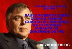 Fora PSDB(Partido Salafrários do Brasil) • Tucano FERNANDO HENRIQUE CARDOSO NOMEOU DELATOR NA PETROBRAS - PAULO ROBERTO COSTA É CRIA DOS TUCANOS