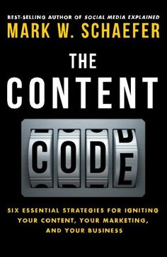 The Content Code: Six essential strategies to ignite your content, your marketing, and your business - Mark W. Schaefer